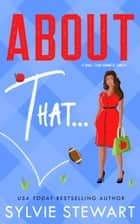 About That... - A Small Town Romantic Comedy ebook by