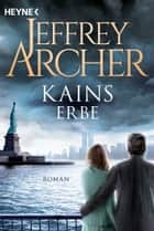 Kains Erbe - Kain und Abel 3 - Roman eBook by Jeffrey Archer, Ilse Winger