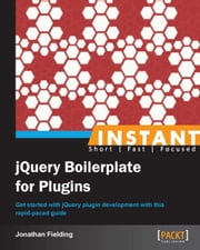 Instant jQuery Boilerplate for Plugins ebook by Jonathan Fielding