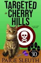 Targeted in Cherry Hills - A Cat Cozy Mystery ebook by Paige Sleuth