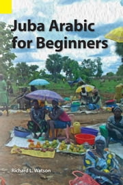 Juba Arabic for Beginners ebook by Richard L. Watson