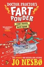 Doctor Proctor's Fart Powder: Time-Travel Bath Bomb ebook by Jo Nesbo
