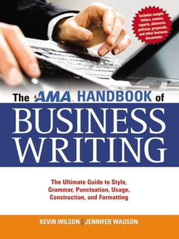 The AMA Handbook of Business Writing - The Ultimate Guide to Style, Grammar, Punctuation, Usage, Construction and Formatting ebook by Kevin Wilson,Jennifer Wauson