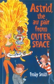 Astrid, The Au-Pair From Outer Space ebook by Emily Smith,Tim Archbold