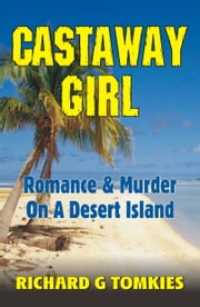 Castaway Girl Romance and Murder on a Desert Island ebook by Richard G Tomkies