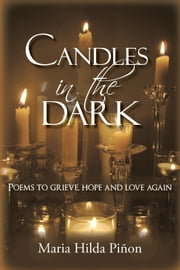 Candles in the Dark - Poems to grieve, hope and love again ebook by Maria Hilda Piñon