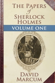 The Papers of Sherlock Holmes Volume I ebook by David Marcum