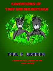 Adventures of Toby and Wilbur Bear - Fiction Short Story Collection, #2 ebook by Paul R. Wonning