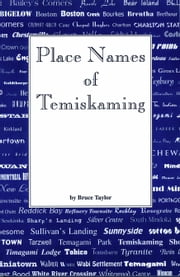 Place Names of Temiskaming ebook by Bruce W. Taylor