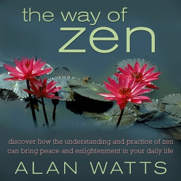 The Way of Zen audiobook by Alan Watts