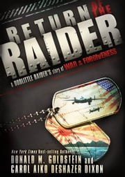 Return of the Raider - A Doolittle Raider's Story of War & Forgiveness ebook by Donald M. Goldstein,Carol Aiko Deshazer Dixion