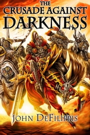 The Crusade Against Darkness ebook by John DeFilippis