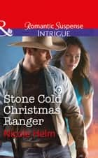 Stone Cold Christmas Ranger (Mills & Boon Intrigue) ebook by Nicole Helm