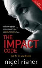 The Impact Code - Live the Life you Deserve ebook by Nigel Risner