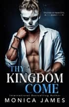 Thy Kingdom Come (Deliver Us from Evil Trilogy Book One) ebook by Monica James