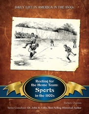 Rooting for the Home Team - Sports in the 1800s ebook by Zachary Chastain