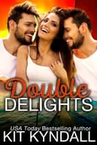 Double Delights ebook by Kit Kyndall