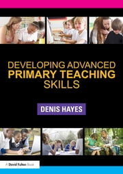 Developing Advanced Primary Teaching Skills ebook by Denis Hayes