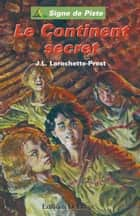 Le Continent secret: Signe de Piste n°2 ebook by Jean-Louis Larochette-Prost