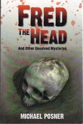 Fred the Head - And Other Unsolved Crimes ebook by Michael Posner
