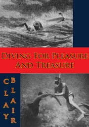 Diving For Pleasure And Treasure ebook by Clay Blair Jr.