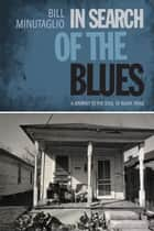 In Search of the Blues ebook by Bill Minutaglio