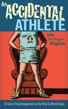 "An Accidental Athlete ebook by John ""The Penguin"" Bingham"