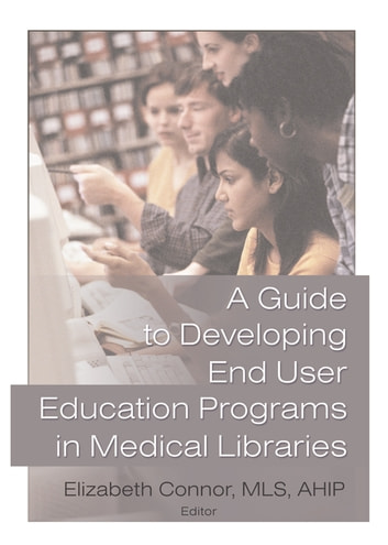 A Guide to Developing End User Education Programs in Medical Libraries ebook by Elizabeth Connor