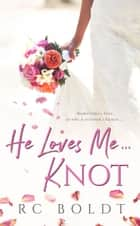 He Loves Me...KNOT ebook by RC Boldt