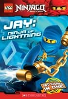 Jay, Ninja of Lightning (LEGO Ninjago: Chapter Book) eBook by Greg Farshtey