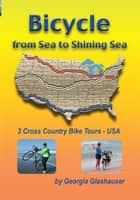 Bicycle From Sea To Shining Sea ebook by Georgia Glashauser