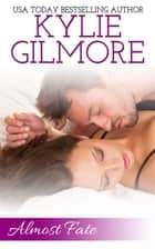 Almost Fate - Clover Park STUDS series, Book 3 eBook by Kylie Gilmore