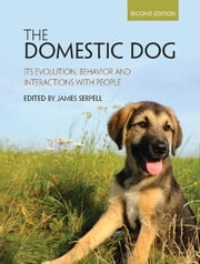 The Domestic Dog - Its Evolution, Behavior and Interactions with People ebook by James Serpell