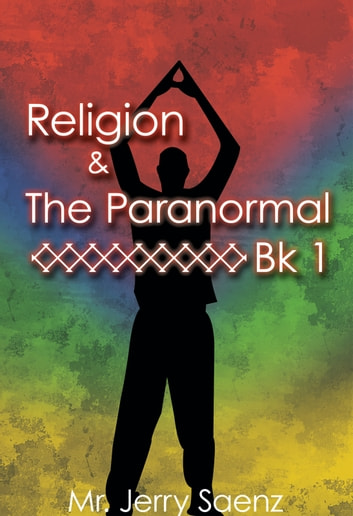 Religion & The Paranormal Bk 1 ebook by Mr. Jerry Saenz