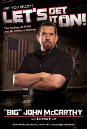 "Let's Get It On! - The Making of MMA and Its Ultimate Referee ebook by ""Big"" John McCarthy,Loretta Hunt,Bas Rutten"