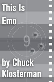 This Is Emo - An Essay from Sex, Drugs, and Cocoa Puffs ebook by Chuck Klosterman