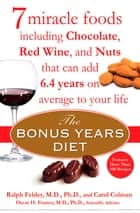 The Bonus Years Diet - 7 Miracle Foods That Can Add Years to Your Life ebook by Ralph Felder, Carol Colman, Oscar H. Franco