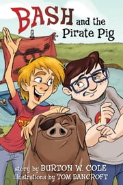 Bash and the Pirate Pig ebook by Burton Cole,Tom Bancroft