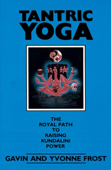 Tantric Yoga - The Royal Path to Raising Kundalini Power ebook by Gavin Frost,Yvonne Frost