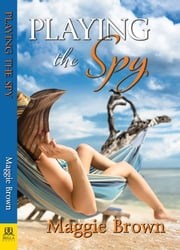Playing the Spy ebook by Maggie Brown