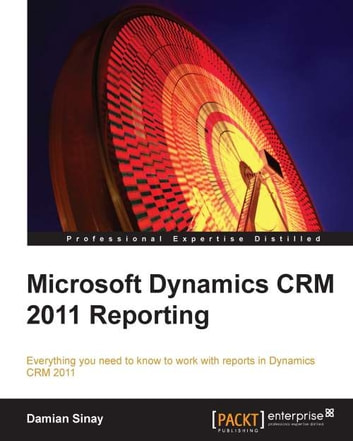 Microsoft Dynamics CRM 2011 Reporting ebook by Damian Sinay