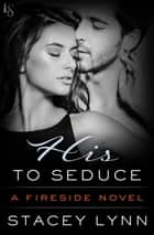Ebook His to Seduce di A Fireside Novel
