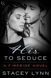 His to Seduce - A Fireside Novel ebook by Stacey Lynn
