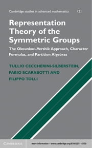 Representation Theory of the Symmetric Groups - The Okounkov-Vershik Approach, Character Formulas, and Partition Algebras ebook by Tullio Ceccherini-Silberstein,Fabio Scarabotti,Filippo Tolli