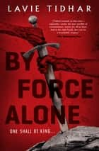 By Force Alone ebook by Lavie Tidhar