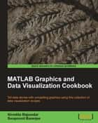 MATLAB Graphics and Data Visualization Cookbook ebook by Nivedita Majumdar, Swapnonil Banerjee