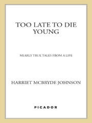 Too Late to Die Young - Nearly True Tales from a Life ebook by Harriet McBryde Johnson
