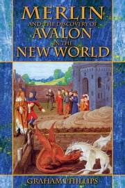 Merlin and the Discovery of Avalon in the New World ebook by Graham Phillips