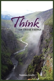 Think on These Things - A Collection…… ebook by Norman Grubb