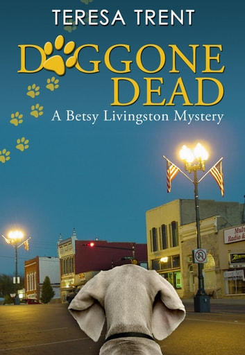 Doggone Dead - Pecan Bayou, #3 ebook by Teresa Trent